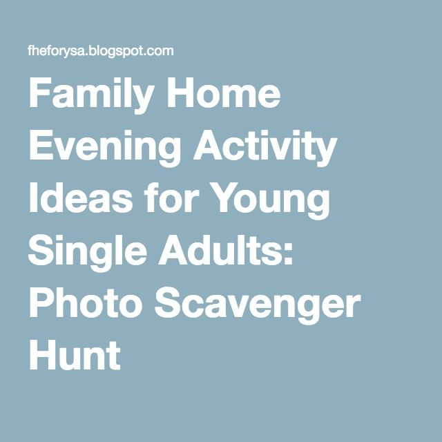 Family Home Evening Activity Ideas For Young Single Adults Photo Scavenger H