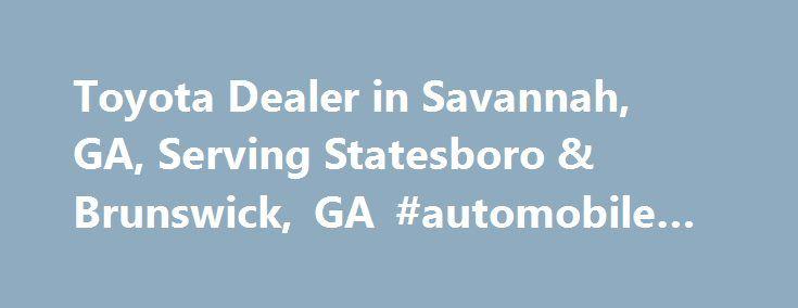 Toyota Dealer in Savannah, GA, Serving Statesboro & Brunswick, GA #automobile #reviews http://car.nef2.com/toyota-dealer-in-savannah-ga-serving-statesboro-brunswick-ga-automobile-reviews/  #used cars dealers # Toyota Dealership and Used Car Dealer Savannah, GA You'll find the[...]