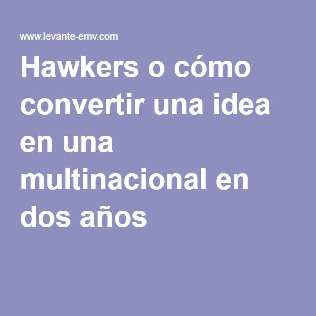 Hawkers o cómo convertir una idea en una multinacional en dos años | Levante EMV