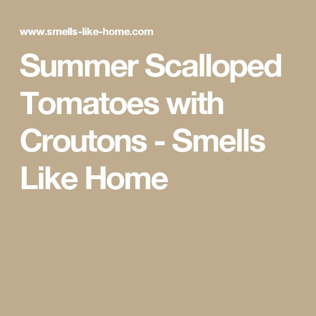 Summer Scalloped Tomatoes with Croutons - Smells Like Home