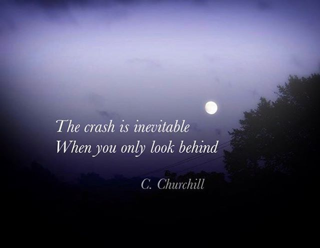 #crash #forward  The crash is inevitable  When you only look behind  C. Churchill  #poetry #poetrycommunity #poetryisnotdead #igpoet #spilledink #universe #stars #igwriters #writer #inked #poetryporn #writerscommunity #energy #wordporn #inspiration  #lovequotes  #igwriters  #dreamer #passion #poem #twinflame #connection #empath #lovers #instapoem #cchurchill