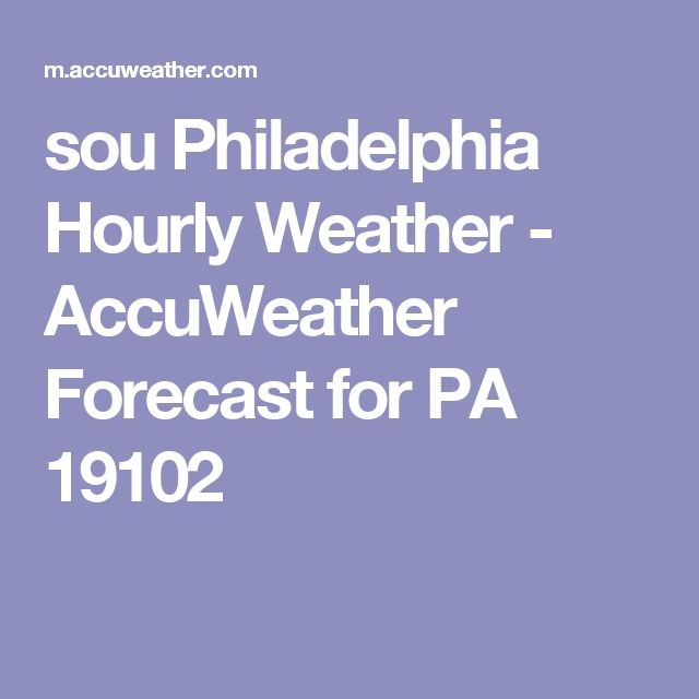 sou          Philadelphia Hourly Weather - AccuWeather Forecast for PA 19102