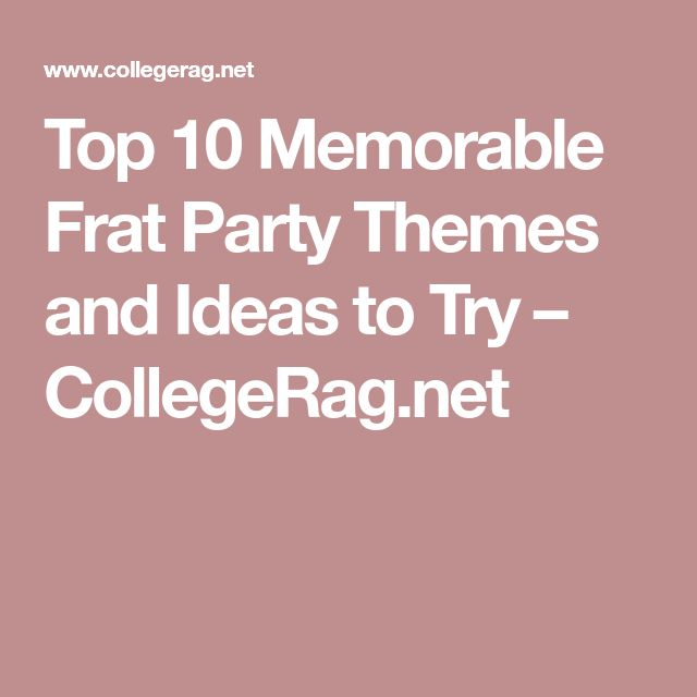 Top 10 Memorable Frat Party Themes and Ideas to Try – CollegeRag.net