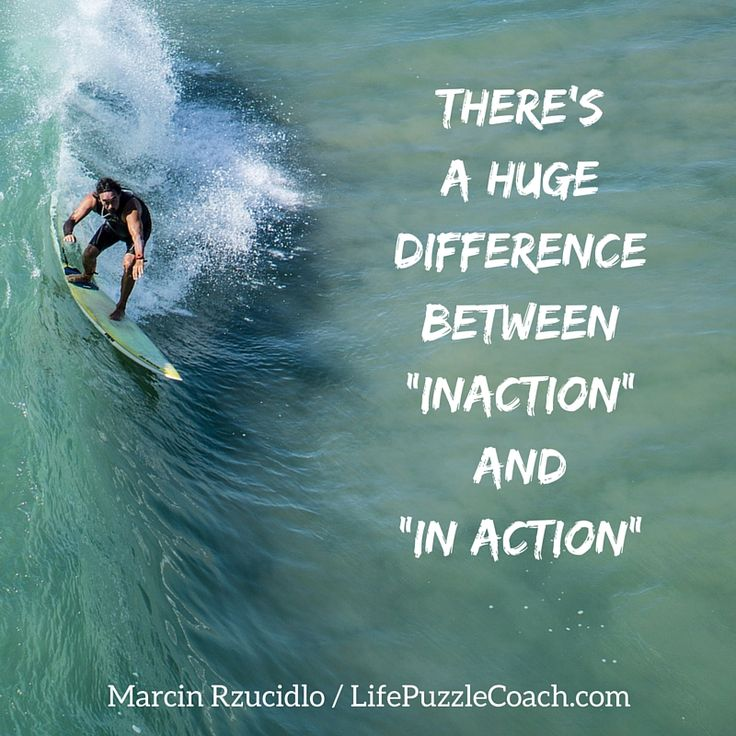"There's a huge difference between ""inaction"" and ""in action"" [Marcin Rzucidlo / Life Puzzle Coach] http://lifepuzzlecoach.com/"