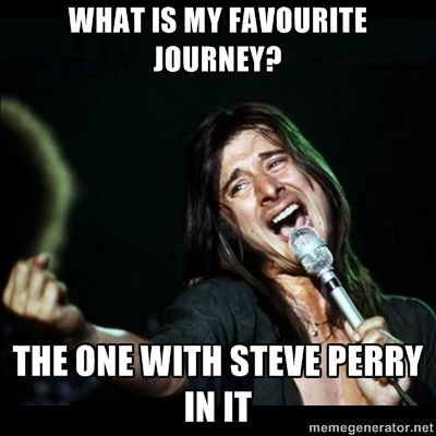 Steve Perry - What is my favorite Journey? The one with Steve Perry in it!