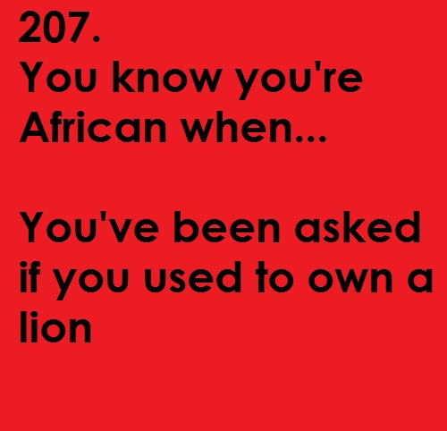 or asked if lions roam the streets back home :P