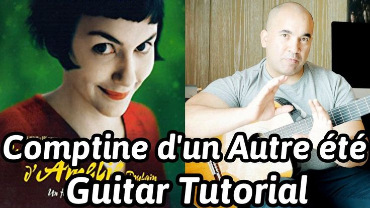 """Comptine d'un Autre été"" from the movie 'Amélie' Classical Guitar Tutor..."