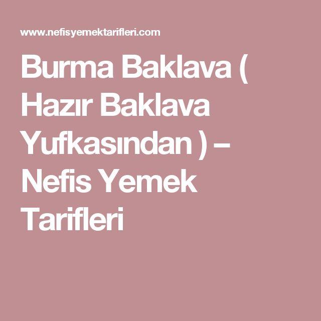 Burma Baklava ( Hazır Baklava Yufkasından ) – Nefis Yemek Tarifleri
