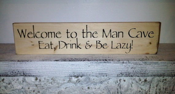 Man Cave Eats : Welcome to the man cave eat drink be lazy men bar