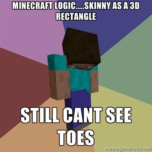 Minecraft Meme Generator | Depressed Minecraft Guy - minecraft logic.....skinny as a 3d rectangle ...