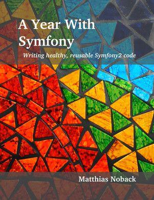 A Year With Symfony - Writing healthy, reusable Symfony2 code