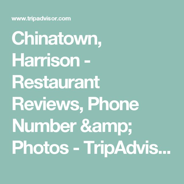 Chinatown, Harrison - Restaurant Reviews, Phone Number & Photos - TripAdvisor