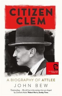 Citizen Clem by John Bew | Waterstones