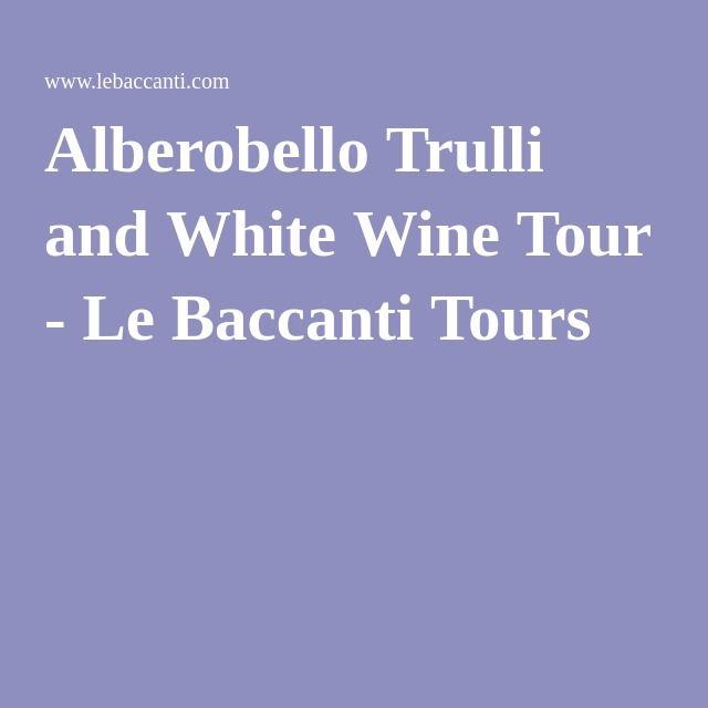 Alberobello Trulli and White Wine Tour - Le Baccanti Tours