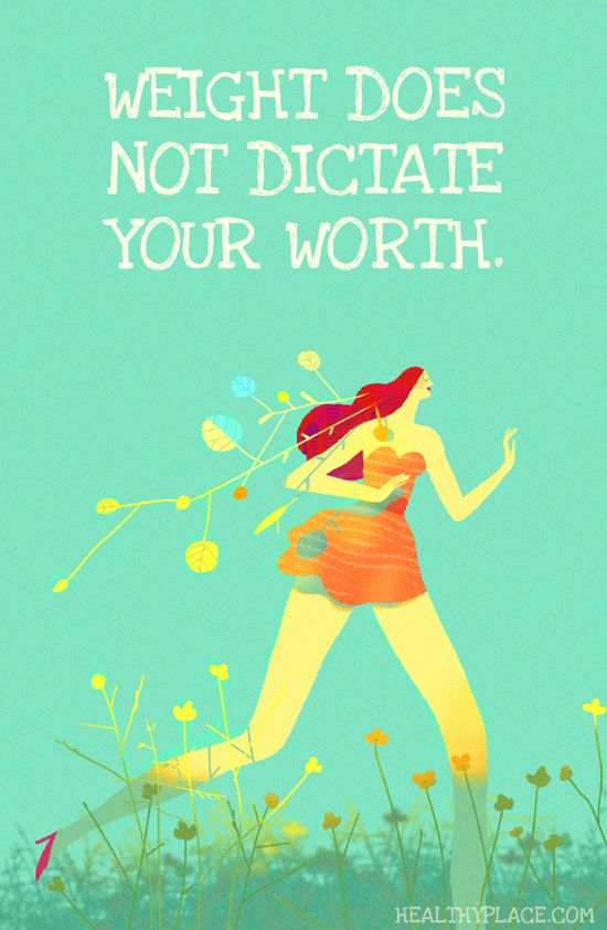 Quote on eating disorders: Weight does not dictate your worth. www.HealthyPlace.com
