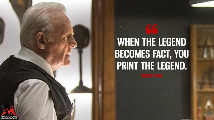 When The Legend Becomes Fact You Print The Legend Robert Ford
