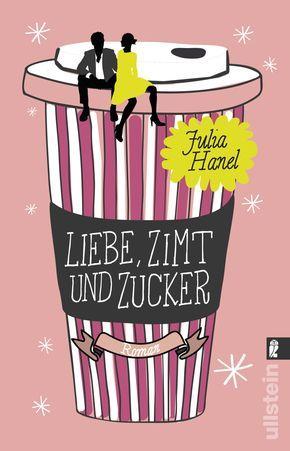 """Julia Hanel: Liebe, Zimt und Zucker (Ullstein) """"Wenn das Leben dir nur schwarzen Kaffee gibt, frag nach Zimt und Zucker!"""" #Liebe #ZweifürsLeben #JuliaHanel #Lesen #Liebesroman"""