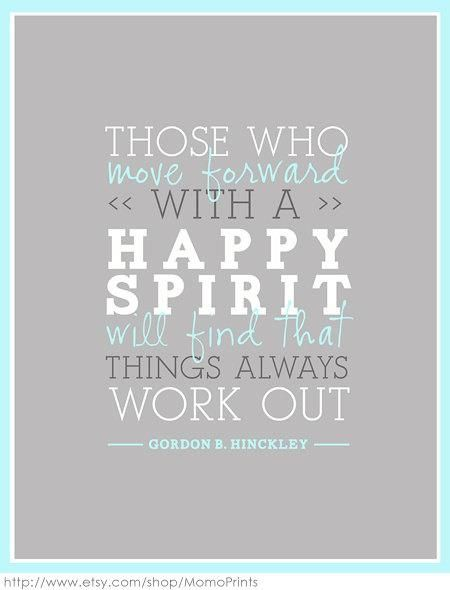 Those who move forward with a happy spirit will find that things always work out :)