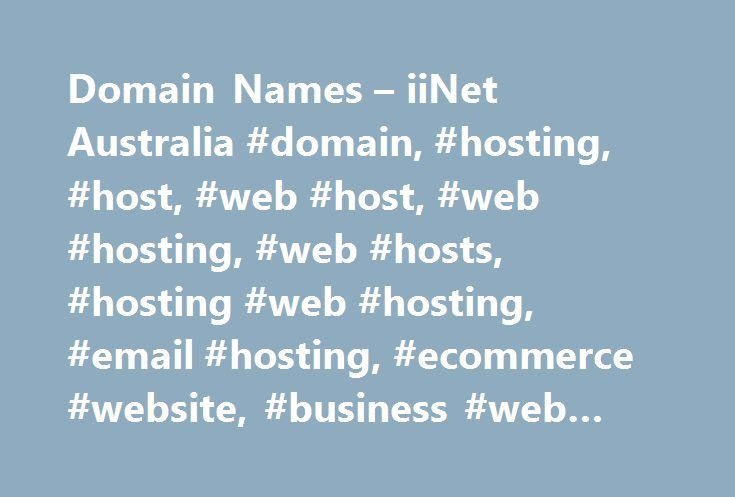 Domain Names – iiNet Australia #domain, #hosting, #host, #web #host, #web #hosting, #web #hosts, #hosting #web #hosting, #email #hosting, #ecommerce #website, #business #web #hosting, #domain #name # http://philadelphia.remmont.com/domain-names-iinet-australia-domain-hosting-host-web-host-web-hosting-web-hosts-hosting-web-hosting-email-hosting-ecommerce-website-business-web-hosting-domain-name/  Domain names Your domain name is precious When registering a domain name, go with an accredited…
