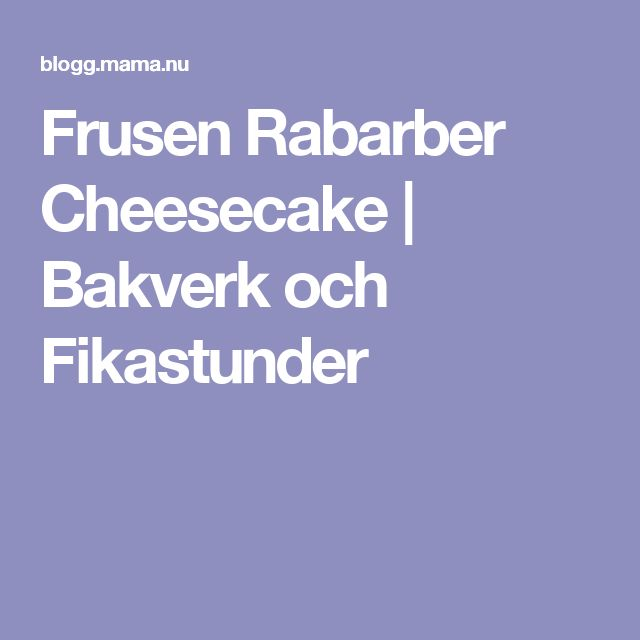 Frusen Rabarber Cheesecake | Bakverk och Fikastunder