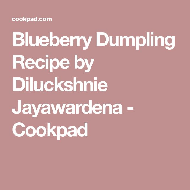 Blueberry Dumpling Recipe by Diluckshnie Jayawardena - Cookpad