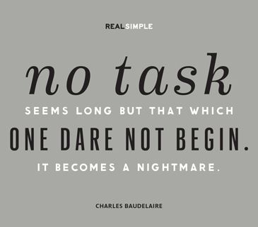 """""""No task seems long but that which one dare not begin. It becomes a nightmare."""" — Charles Baudelaire #quotes"""