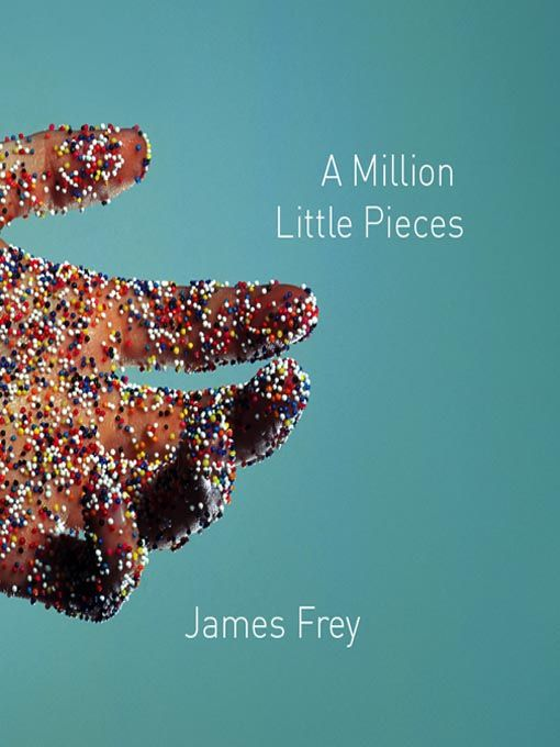 """A Million Little Pieces (Even though it turned out not to be a """"true story"""")"""