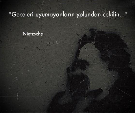 Geceleri uyumayanların yolundan çekilin.  - Nietzsche