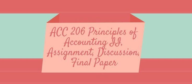 ACC 206 Principles of Accounting II Week 1 to 5Week 1Assignment, Chapter 1 ProblemsDiscussion 1, Cash Flows InformationDiscussion 2, Apple's Cash FlowWeek 2Journal Institute of Management AccountingAssignment Chapter 2 and 3 ProblemsDiscussion 1, Stock FeaturesDiscussion 2, Role of Management Accoun