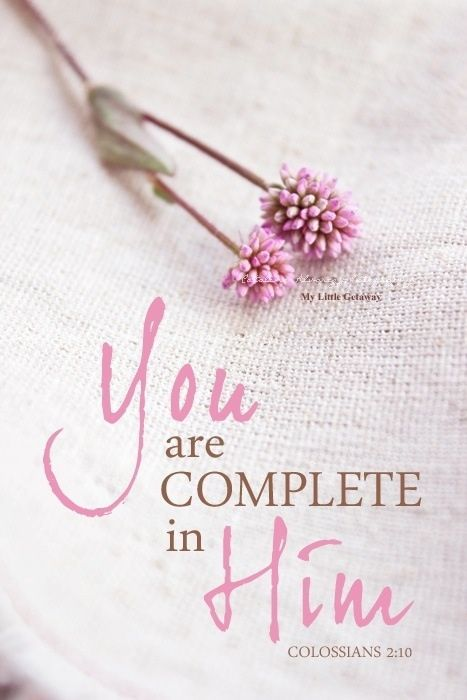 "Christ makes me complete: ""So you also are complete through your union with Christ, who is the head over every ruler and authority."" Colossians 2:10"