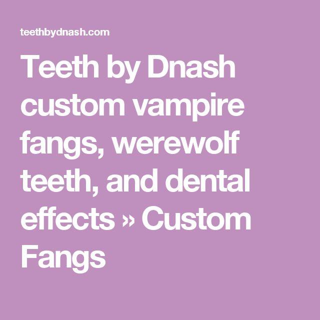 Teeth by Dnash custom vampire fangs, werewolf teeth, and dental effects » Custom Fangs