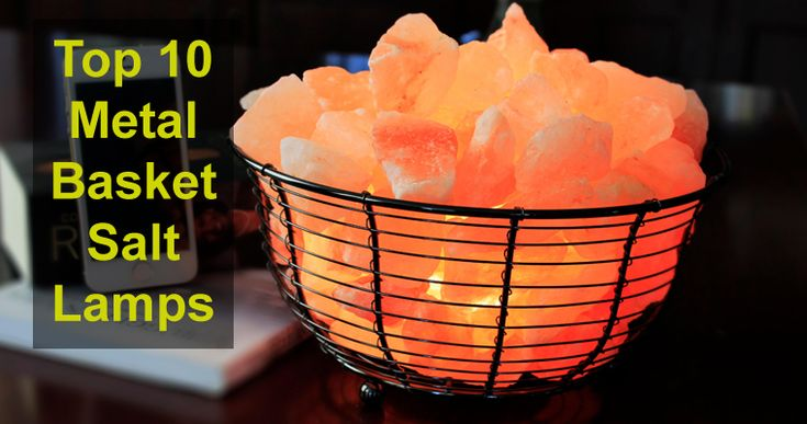 Top 10 Metal Basket Salt Lamps - Holistic Natural Living
