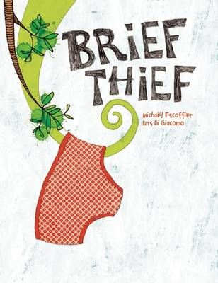 Brief Thief by Michael Escoffier and illustrated by Kris di Giacomo.