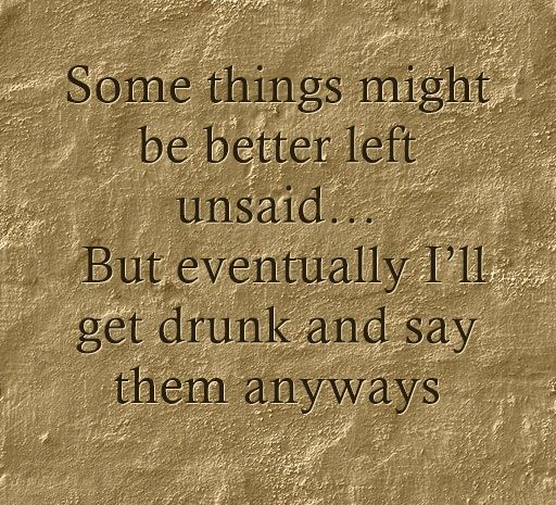Quotes Some Things Are Better Left Unsaid: Best 25+ Getting Drunk Quotes Ideas On Pinterest