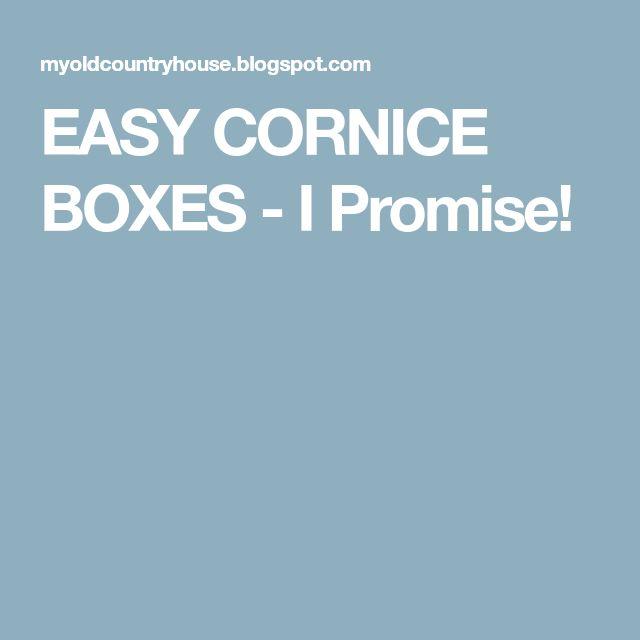 EASY CORNICE BOXES - I Promise!