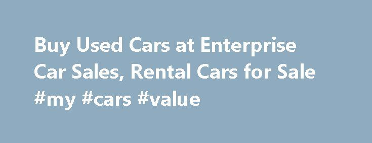Buy Used Cars at Enterprise Car Sales, Rental Cars for Sale #my #cars #value http://car-auto.nef2.com/buy-used-cars-at-enterprise-car-sales-rental-cars-for-sale-my-cars-value/  #auto dealers # Unfortunately, we don t support your current browser Used Cars for Sale Buying a used car can save you money because cars can lose value within the first 12 to 18 months of the original purchase. Used…Continue Reading