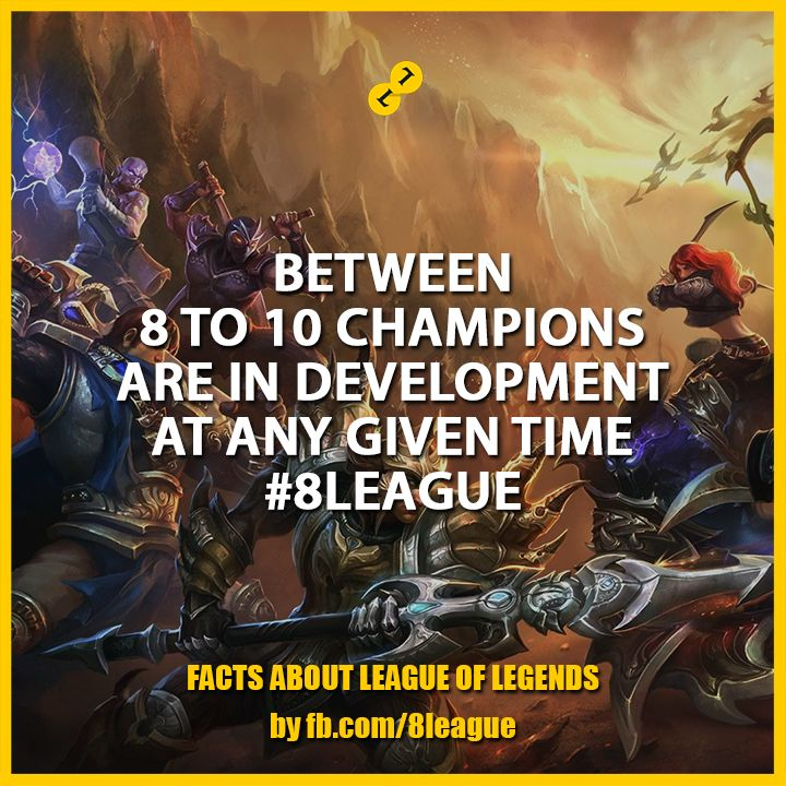 Between 8 to 10 Champions are in development at any given time #8League http://fb.8league.com #LeagueOfLegends #RiotGames