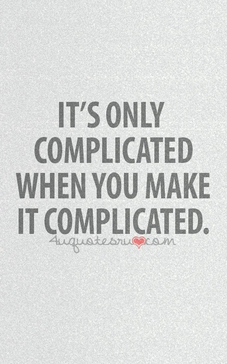 i hate complicated things