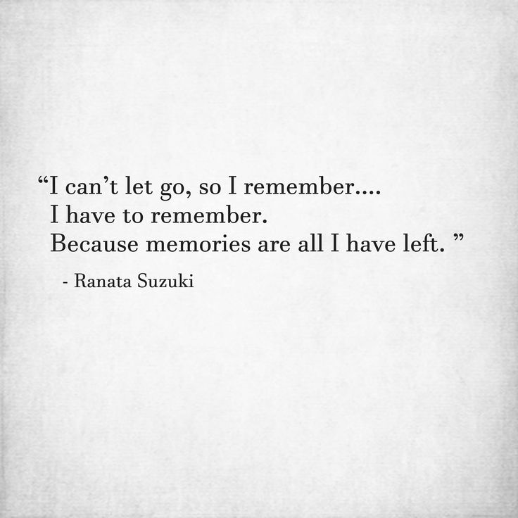 """I can't let go, so I remember. I have to remember. Because memories are all I have left.""- Ranata Suzuki * missing you, lost, love, relationship, beautiful, words, quotes, story, quote, sad, breakup, broken heart, heartbroken, loss, loneliness, unrequited, grief, depression, depressed, tu me manques, you are missing from me, poetry, prose, poem, writing, writer, word porn * pinterest.com/ranatasuzuki"