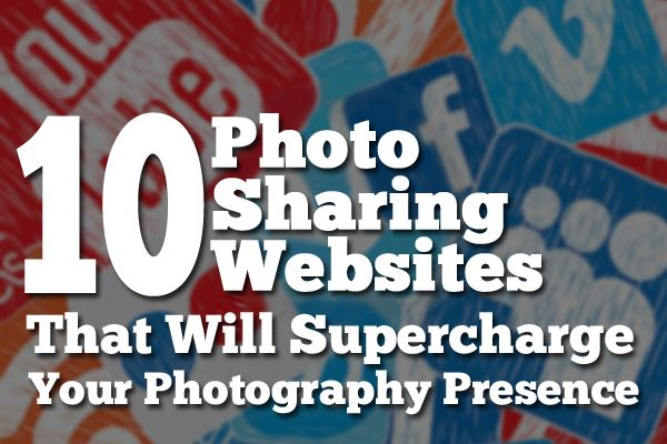 10 Photo Sharing Websites That Will Supercharge Your Photography Presence