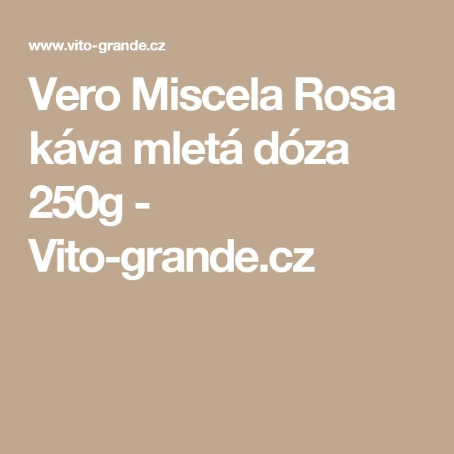 Vero Miscela Rosa káva mletá dóza 250g - Vito-grande.cz