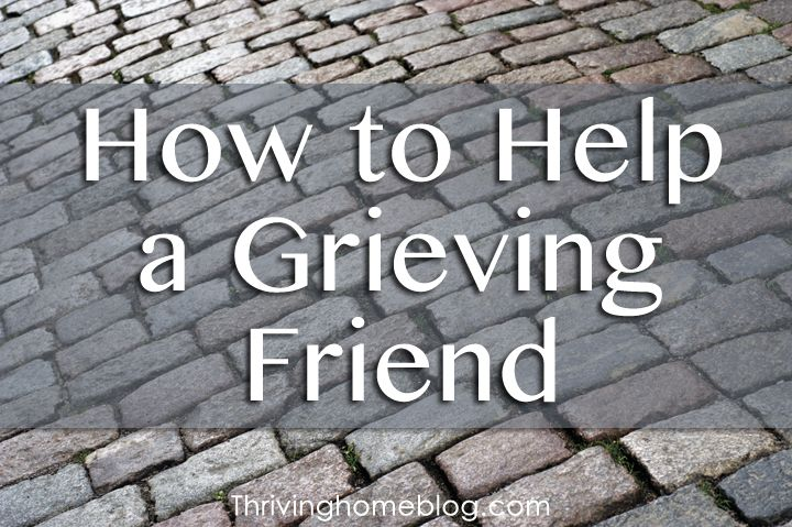 How to Help a Grieving Friend. Never know when you might need this.