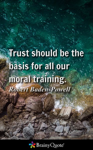 Trust should be the basis for all our moral training. - Robert Baden-Powell