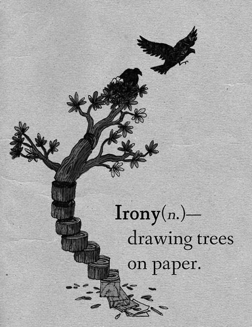 Irony(n.)- drawing trees on paper