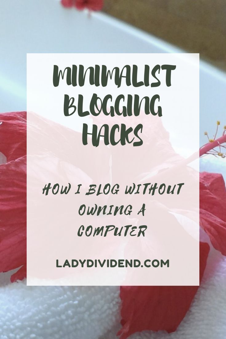 Minimalist Blogging Hacks  Interested to learn how to blog as a minimalist? Learn how I blog without owning a laptop.   http://ladydividend.com/198-2/  #minimalist #blogger