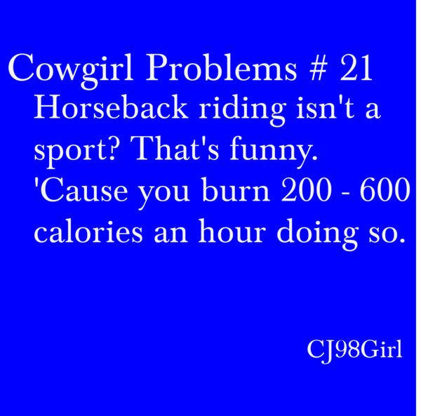 """""""Cowgirl Problems # 21"""" by cj98girl on Polyvore Ya people are like do you do any sports and I am like ya I ride horses.then they are like thats not a sport! And I am just like Oh really?!?"""
