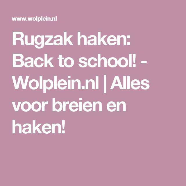 Rugzak haken: Back to school! - Wolplein.nl | Alles voor breien en haken!