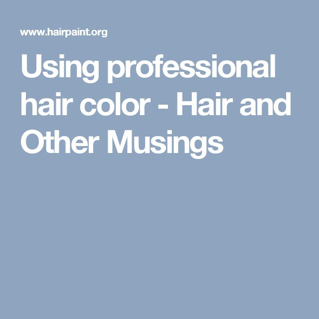 Using professional hair color - Hair and Other Musings