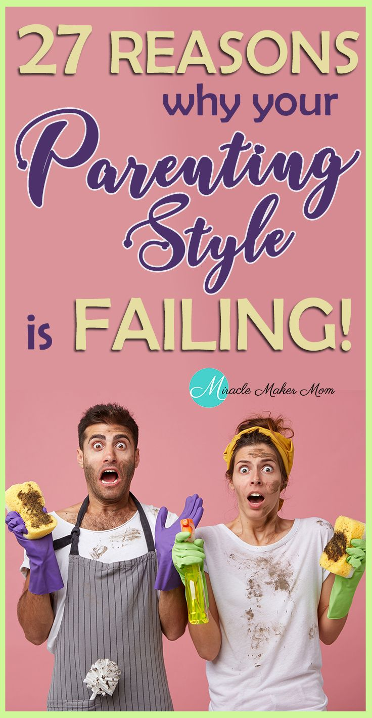 27 Reasons Why Your Parenting Style is Failing - Miracle Maker Mom