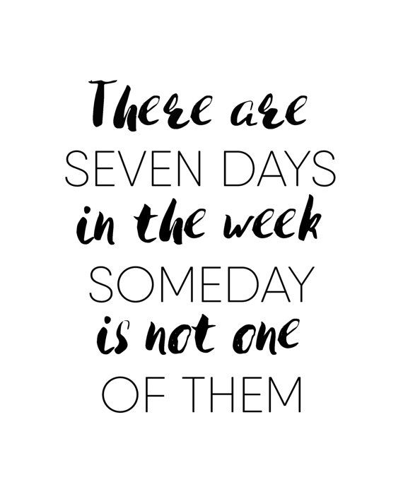 There are seven days in the week, someday in not one of them. Black and white typography wall art print by BlossomBloomDesign. Featuring on trend typography, this inspirational quote printable will uplift you and motivate you... and also make the walls of your home look extremely pretty! Perfect inexpensive last minute gift. Click to buy now!